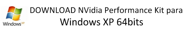 Download NVidia Performance Kit para Windows XP 64-bit.