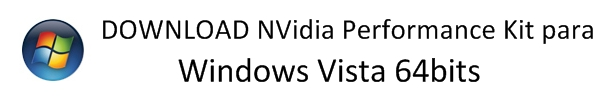 Download NVidia Performance Kit para Windows Vista 64-bit.
