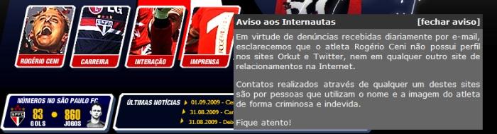 O goleiro Rogério Ceni alerta em seu site oficial que não tem perfil em nenhuma rede social.