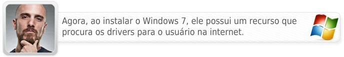 O Windows 7 procura eles para o usuário!