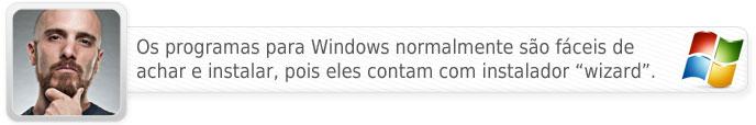 Os programas para Windows normalmente são fáceis de achar e instalar, pois eles contam com instalador wizard.