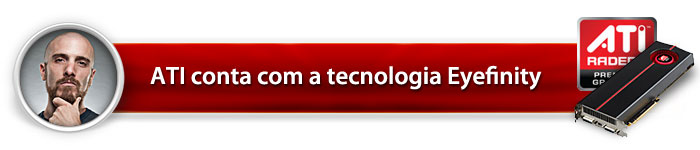ATI conta com a tecnologia Eyefinity
