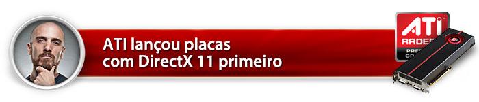 ATI lançou placas com DirectX 11 primeiro