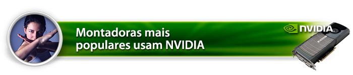 Montadoras mais populares usam NVIDIA
