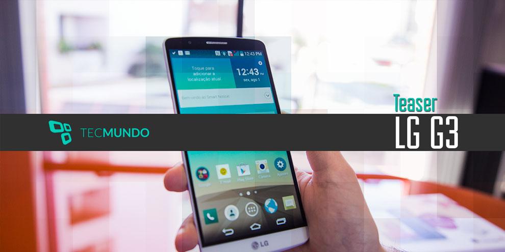 2aaa91c522 LG G3  já estamos testando o novo smartphone da LG - TecMundo
