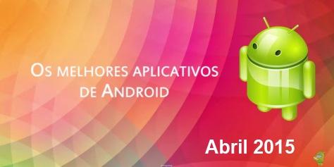 Os melhores aplicativos e jogos para Android: Abril de 2015