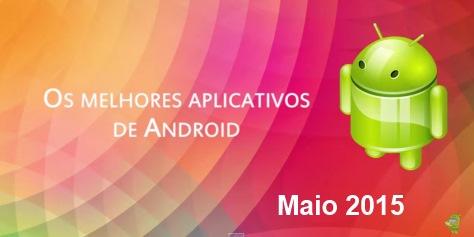 Os melhores aplicativos e jogos para Android: Maio de 2015