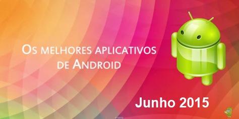 Os melhores aplicativos e jogos para Android: Junho de 2015