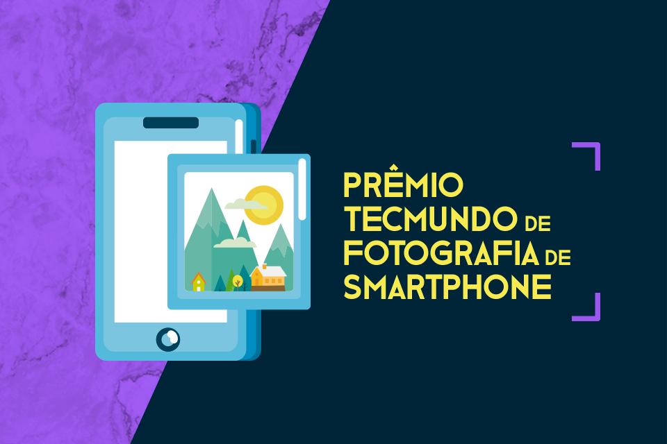 Prêmio TecMundo de Fotografia de Smartphone: você pode ser o vencedor