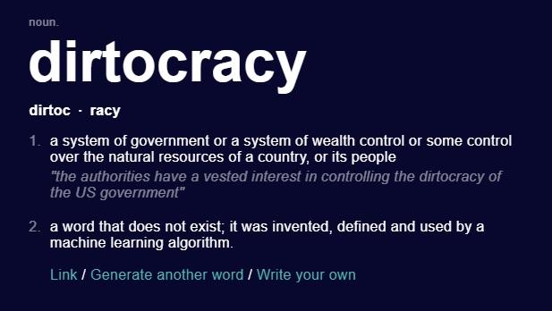 """Palavra gerada automaticamente no site: """"Dirtocracy: um sistema de governo ou um sistema de controle de patrimônio ou algum controle sobre os recursos naturais de um país ou seu povo""""."""