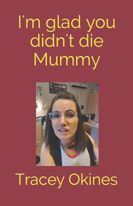 Livro é intitulado Que bom que você não morreu, mamãe, frase que a filha de Tracey disse a ela (Fonte: Amazon/Reprodução)