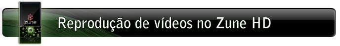 Reprodução de vídeos no Zune HD