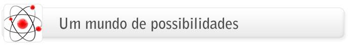 Um mundo de possibilidades.