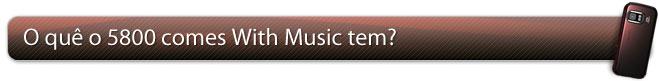 O quê o 5800 Comes With Music tem?