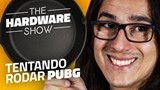 Testamos Battlegrounds e OLHA NO QUE DEU! - The Hardware Show #11