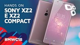 Sony XZ2 e XZ2 Compact - Hands on - TecMundo [MWC 2018]