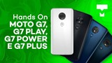 Moto G7, G7 Play, G7 Power e G7 Plus - Hands-On - TecMundo