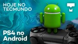 Remote Play do PS4 em Android, Galaxy S11 com 108 MP – Hoje no TecMundo