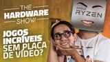 APU RYZEN: PC GAMER SEM PLACA DE VÍDEO? UAU! - The Hardware Show #20