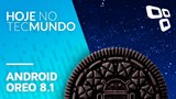 Android Oreo 8.1, Snapdragon 845, sucessos do YouTube e notebook com Snapdragon - Hoje no TecMundo
