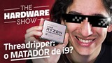 AMD vai MATAR o i9? Testamos o Ryzen Threadripper - The Hardware Show #07
