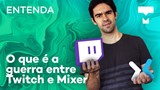 Entenda: Mixer vs Twitch - TecMundo