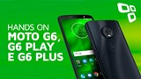Moto G6, G6 Play e G6 Plus - Hands On - TecMundo