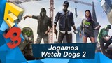 E3 2016 - Jogamos Watch Dogs 2 - TecMundo